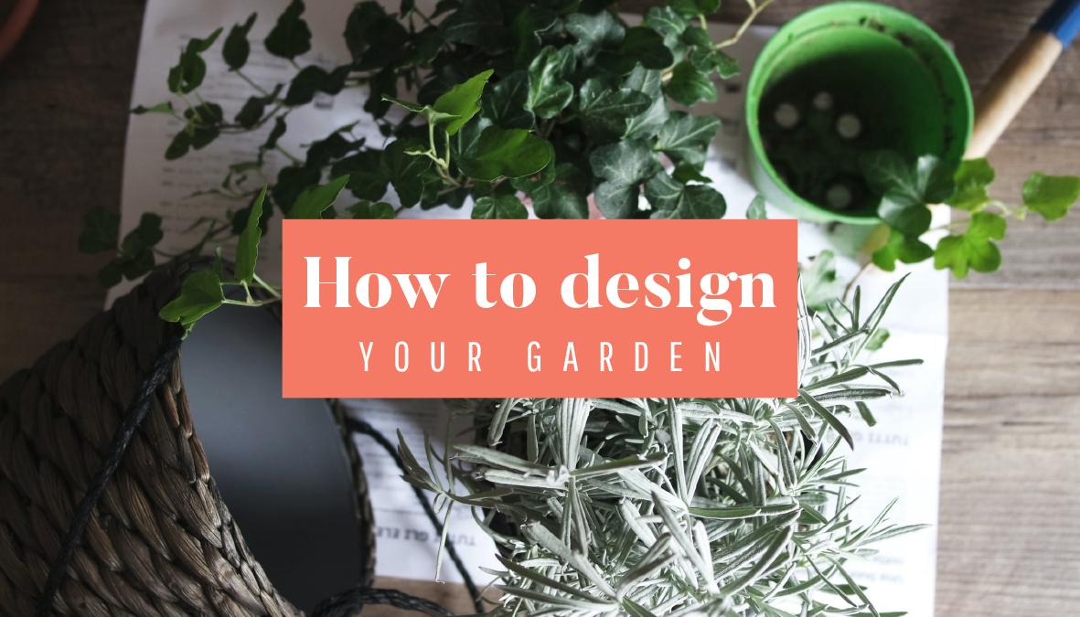 How To Design Your Garden | Heyl Interiors | Home & Garden